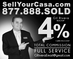 Gil Rivera offers a 4% Total Commission for Sellers. For more information, call (877) 888.SOLD (7653), email GRiveraEmail@gmail.com, or visit SellYourCasa.com. Call today for a free market evaluation.